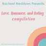 Love, Romance, and Dating Hypnosis Compilation, by Rachael Meddows