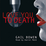 Love You to Death: Rapid Reads (Unabridged), by Gail Bowen