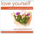 Love Yourself: A Womans Journey to Self-Love (Self-Hypnosis & Meditation): Embrace Self-Respect & Self-Esteem (Unabridged) Audiobook, by Amy Applebaum Hypnosis