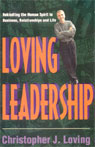 Loving Leadership: Rekindling the Human Spirit in Business, Relationships, and Life, by Christopher J. Loving