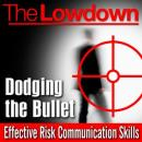 The Lowdown: Dodging the Bullet - Effective Risk Communication Skills (Unabridged) Audiobook, by Andrew Powell