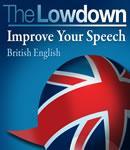 The Lowdown: Improve Your Speech - British English (Unabridged), by David Gwillim