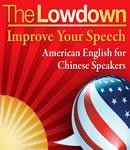 The Lowdown: Improve Your Speech - American English for Chinese Speakers (Unabridged) Audiobook, by Mark Caven