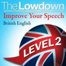 The Lowdown: Improve Your Speech - British English - Level 2 (Unabridged) Audiobook, by David Gwillim