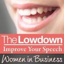 The Lowdown: Improve Your Speech - Women in Business (Unabridged) Audiobook, by Sarah Stephenson