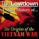 The Lowdown: A Short History of the Origins of the Vietnam War (Unabridged) Audiobook, by Dr David Anderson