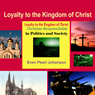 Loyalty to the Kingdom of Christ: Christian Responsibility in Politics and Society (Unabridged) Audiobook, by Sven Pearl Johanson