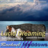 Lucid Dreaming Hypnosis: Control Your Dreams, Guided Meditation, Binaural Beats, Positive Affirmations, Solfeggio Tones Audiobook, by Rachael Meddows