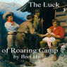 The Luck of Roaring Camp and Other Stories (Unabridged), by Bret Harte