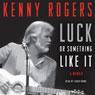 Luck or Something Like It: A Memoir (Unabridged), by Kenny Rogers