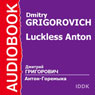 Luckless Anton Audiobook, by Dmitry Grigorovich