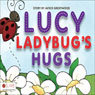 Lucy Ladybugs Hugs (Unabridged) Audiobook, by Janice Greenwood