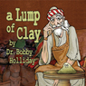 A Lump of Clay (Unabridged) Audiobook, by Dr. Bobby Holliday