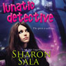 Lunatic Detective: Lunatic Life, Book 2 (Unabridged) Audiobook, by Sharon Sala
