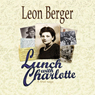Lunch with Charlotte (Unabridged), by Leon Berger