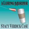 A Luring Murder (Unabridged) Audiobook, by Stacy Verdick Case