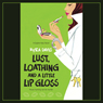 Lust, Loathing and a Little Lip Gloss (Unabridged) Audiobook, by Kyra Davis