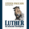 Luther for Armchair Theologians (Unabridged) Audiobook, by Stephen Paulson