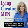 Lying, Cheating Men: How to Spot Them and Handle Them (Unabridged), by Lyn Kelley