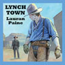 Lynch Town (Unabridged) Audiobook, by Lauran Paine