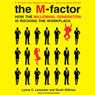 The M-Factor: How the Millennial Generation Is Rocking the Workplace (Unabridged), by Lynne Lancaster