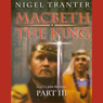 Macbeth: The King: Part 3 Audiobook, by Nigel Tranter