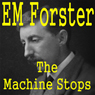The Machine Stops (Unabridged), by E. M. Forster