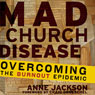 Mad Church Disease: Overcoming the Burnout Epidemic (Unabridged) Audiobook, by Anne Jackson