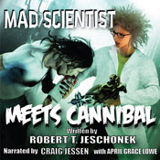 Mad Scientist Meets Cannibal: Showcase Series (Unabridged) Audiobook, by Robert Jeschonek