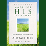 Made for His Pleasure (Unabridged) Audiobook, by Alistair Begg