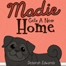 Madie Gets a New Home (Unabridged) Audiobook, by Deborah Edwards