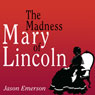 The Madness of Mary Lincoln (Unabridged), by Jason Emerson