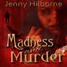 Madness and Murder: A Jackson Mystery, Book 1 (Unabridged), by Jenny Hilborne