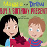 Maggie and Drew Buy a Birthday Present (Unabridged) Audiobook, by Kay Craig Berresford