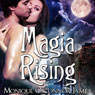Magia Rising (Unabridged) Audiobook, by Monique O'Connor James