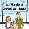 The Magic of Gracie Bear (Unabridged) Audiobook, by Jack Williams