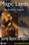 Magic Lands: Journey Beyond the Beyond (Unabridged), by Robert Stanek