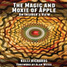 The Magic and Moxie of Apple: An Insiders View (Unabridged), by Kelli Richards