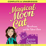 Magical Moon Cat: Moonbeans and the Talent Show (Unabridged), by Annie Dalton