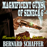 Magnificent Guns of Seneca 6: Guns of Seneca 6 Saga, Book 3 (Unabridged), by Bernard Schaffer