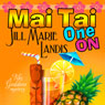 Mai Tai One On (Unabridged) Audiobook, by Jill Marie Landis