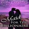 Maid for the Billionaire: Book 1 of the Legacy Collection (Unabridged) Audiobook, by Ruth Cardello