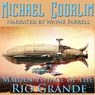 Maiden Voyage of the Rio Grande: Galvanic Century (Unabridged) Audiobook, by Michael Coorlim