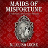Maids of Misfortune: A Victorian San Francisco Mystery (Unabridged) Audiobook, by M. Louisa Locke