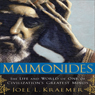 Maimonides: The Life and World of One of Civilizations Greatest Minds (Unabridged), by Joel L. Kraemer