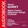 Makar Chudra, The Old Woman Izergil, and Chelkash Audiobook, by Maxim Gorky