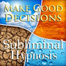 Make Good Decisions Subliminal Affirmations: Be Responsible, Solfeggio Tones, Binaural Beats, Self Help Meditation Hypnosis Audiobook, by Subliminal Hypnosis
