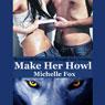 Make Her Howl: Werewolf Romance Rough Sex Erotica (Unabridged) Audiobook, by Michelle Fox