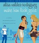 Make Him Look Good, by Alisa Valdes-Rodriguez