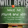 Make Me Hot: My One Day Return to Seventh Grade (Unabridged) Audiobook, by Will Bevis